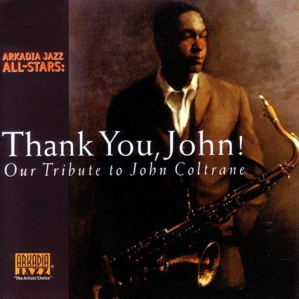 Arkadia Jazz All-Stars: Thenk You, John! (Our Tribute to John Coltrane)