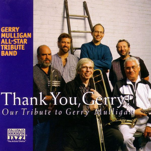 Arkadia Jazz All-Stars: Thank You, Gerry! (Our Tribute to Gerry Mulligan)