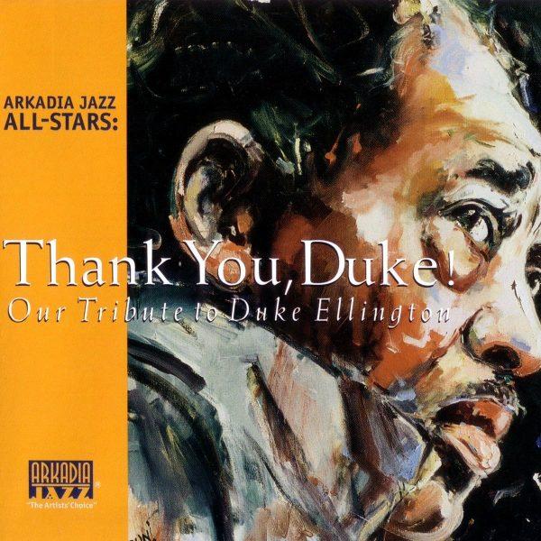Arkadia Jazz All-Stars: Thank You, Duke! (Our Tribute to Duke Ellington)
